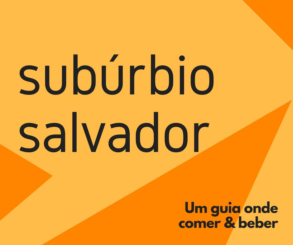 Onde comer no subúrbio de Salvador. Um guia #deliciasdosuburbio