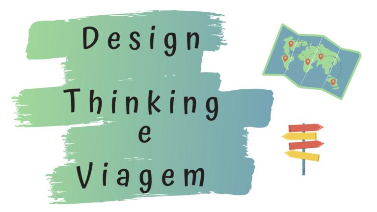 Como usar o design thinking para planejar sua viagem?