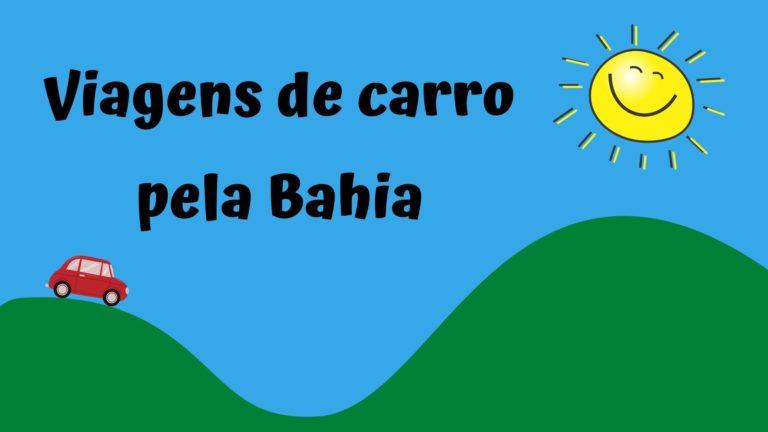 Viagens de carro pela Bahia – as melhores opções de roteiro